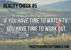 If you have time to watch TV, you have time to work out.