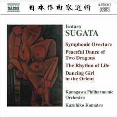 Isotaro Sugata - Sugata: Symphonic Overture; Peaceful Dance of Two Dragons; The Rhythm of Life; Dancing Girl in The Orient