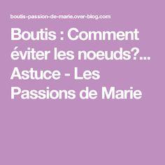 Boutis : Comment éviter les noeuds?... Astuce - Les Passions de Marie