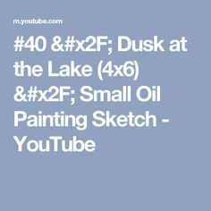 #40 / Dusk at the Lake (4x6) / Small Oil Painting Sketch - YouTube