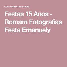 Festas 15 Anos - Romam Fotografias  Festa Emanuely