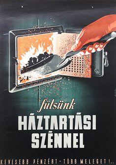Heat with Household Coal / Fűtsünk háztartási szénnel 1953 Artist: Káldor László Vintage Advertisements, Vintage Ads, Vintage Posters, Retro Posters, Old Ads, Illustrations And Posters, Hungary, Budapest, The Past