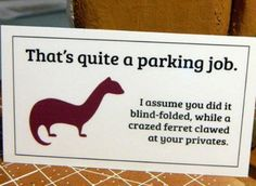 I would love to carry these little signs around to put on people's windshields when needed :)