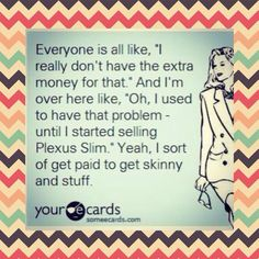 I'm looking for three more people to join my team. Annual membership only $34.95. No inventory, no deliveries, no parties. No quotas. I've earned enough money my first month to pay for one of my car payments message me if your interested in working from home and becoming financially free from debt!! I'm running a special all new ambassador's join from now until Sunday get annual membership reimburse and will receive a free Plexus swag bag to help you get started!! Take that step on faith.
