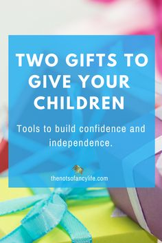 Two Gifts You Should Give Your Children via @NotSoFancyLife