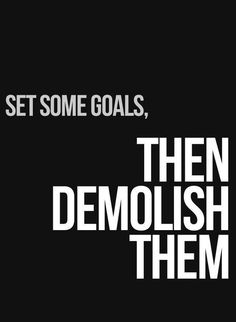 Set goals - then demolish them. fitness gym workout success self equity motivation ambition never enough mindfulness setting goals, goal setting Great Quotes, Quotes To Live By, Me Quotes, Inspirational Quotes, Motivational Lines, Motivational Monday, Hard Quotes, Monday Quotes, Fitness Motivation
