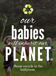 Our babies will inherit our Planet.