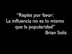 """La influencia no es lo mismo que la popularidad""""  -Brian Solis"""