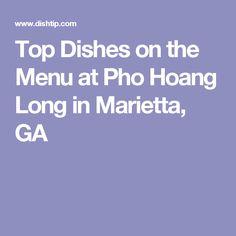 Top Dishes on the Menu at Pho Hoang Long in Marietta, GA