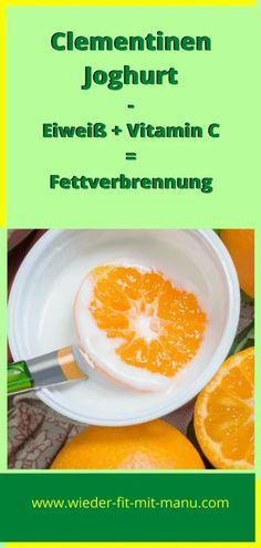 Clementinen - Joghurt ist nicht nur lecker und frisch! Vitamin C und Eiweiß treffen aufeinander, das kurbelt die Fettverbrennung an.