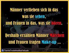 Männer verlieben sich in das was sie sehen, und Frauen in das, was sie hören. Deshalb erzählen Männer Märchen, und Frauen tragen Make-up ...