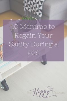 PCSing is stressful. How can you keep your sanity through it? Try these 10 soothing and empowering mantras to help you find and keep your center, no matter what your next PCS throws at you!