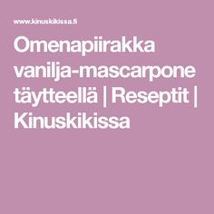 Omenapiirakka vanilja-mascarponetäytteellä   Reseptit   Kinuskikissa