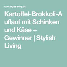 Kartoffel-Brokkoli-Auflauf mit Schinken und Käse + Gewinner | Stylish Living