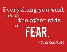 Οτιδήποτε θέλεις είναι απο την άλλη μεριά του φόβου!