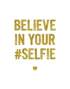 Believe in your self-ie