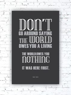 MARK TWAIN - The World Owes You Nothing - Mark Twain Quote Typography Poster Print, Office wall art