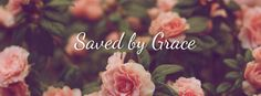 Saved by grace. More