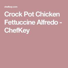 Crock Pot Chicken Fettuccine Alfredo - ChefKey