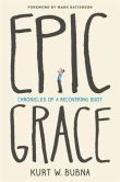 Epic Grace: Chronicles of a Recovering Idiot This book is by my pastor, Kurt Bubna.  I was so inspired, convicted, and encouraged.