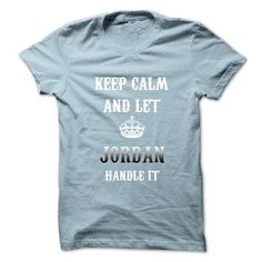 Keep Calm And Let JORDAN Handle It.Hot Tshirt! #name #JORDAN #gift #ideas #Popular #Everything #Videos #Shop #Animals #pets #Architecture #Art #Cars #motorcycles #Celebrities #DIY #crafts #Design #Education #Entertainment #Food #drink #Gardening #Geek #Hair #beauty #Health #fitness #History #Holidays #events #Home decor #Humor #Illustrations #posters #Kids #parenting #Men #Outdoors #Photography #Products #Quotes #Science #nature #Sports #Tattoos #Technology #Travel #Weddings #Women