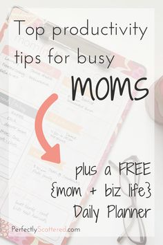 Discover the top productivity tips for moms and get a FREE Daily Planner that will streamline your life as a mom and as a business owner! || PerfectlyScattered.com