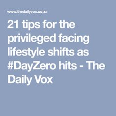 21 tips for the privileged facing lifestyle shifts as #DayZero hits - The Daily Vox