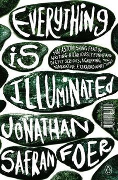 Everything is Illuminated by Jonathan Safran Foer.