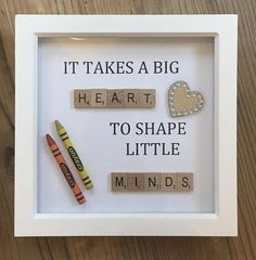 It takes a big heart to shape little minds, perfect teacher appreciation gift, for nursery or school leavers. Great gift for any that special teacher who has helped your little one grow. Frame contains stamped quote, wooden scrabble tiles, sparkly wooden heart and crayons. Crayon #teacherappreciationgifts Diy Valentine's Cards For Teachers, Leaving Gifts For Teachers, Gifts For Daycare Teachers, Teacher Presents, Teacher Cards, Baby Presents, Sayings For Teachers, School Gifts, Scrabble Tile Crafts