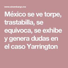 México se ve torpe, trastabilla, se equivoca, se exhibe y genera dudas en el caso Yarrington