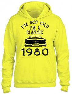 i'm not old i'm a classic 1980 HOODIE