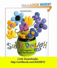 Salt Dough  Just 3 Ingredients - More than 100 Projects! (American Girl Library) (0723232053704) Laura Torres, Wendy Wallin Malinow , ISBN-10: 1584853700  , ISBN-13: 978-1584853701 ,  , tutorials , pdf , ebook , torrent , downloads , rapidshare , filesonic , hotfile , megaupload , fileserve