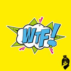 WTF! Quote pop art style.  Available as a print very soon.....