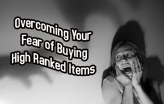 Overcoming Your Fear of Buying High Ranked Items