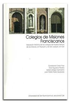 Colegios de Misiones Franciscanos-Universidad de San Buenaventura (Seccional Cali)    http://www.librosyeditores.com/tiendalemoine/historia/2032-colegios-de-misiones-franciscanos-valoracion-historica.html      Editores y distribuidores