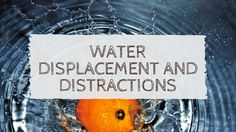 Water Displcaement and Distractions: An Analogy For Creativity. 2 min read