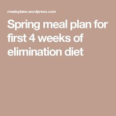 Spring meal plan for first 4 weeks of elimination diet