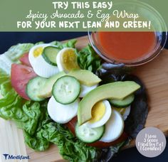 Spicy Avocado & Egg Wrap Lean and Green Recipe 1 Leaner | 3 Green | 1 Condiment | 1 Healthy Fat Prep Time: 10 minutes Yield: 1 serving Ingredients 1-2 large leaves red-leaf lettuce 1½ oz sl…