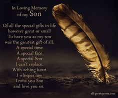 I miss you Son and love you so ... October 4th / September 18th