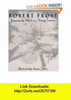 Stopping By Woods on a Snowy Evening (9780525467342) Robert Frost, Susan Jeffers , ISBN-10: 0525467343  , ISBN-13: 978-0525467342 ,  , tutorials , pdf , ebook , torrent , downloads , rapidshare , filesonic , hotfile , megaupload , fileserve