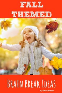Fall themed brain breaks. Over 40 ideas to keep the kids moving!
