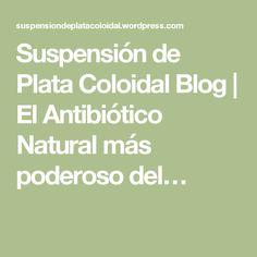 Suspensión de Plata Coloidal Blog | El Antibiótico Natural más poderoso del…