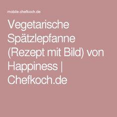 Vegetarische Spätzlepfanne (Rezept mit Bild) von Happiness | Chefkoch.de