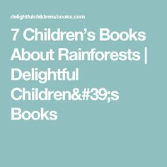 7 Children's Books About Rainforests | Delightful Children's Books
