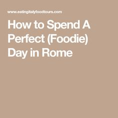 How to Spend A Perfect (Foodie) Day in Rome
