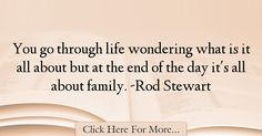 True...Rod Stewart Quotes About Family - 20323