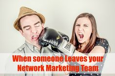 What to do when someone leaves your network marketing team.