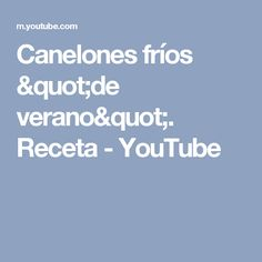 "Canelones fríos ""de verano"". Receta - YouTube"