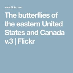 The butterflies of the eastern United States and Canada v.3 | Flickr
