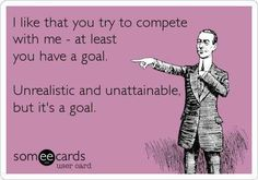 I'm So Glad You Have Goals In Life But...